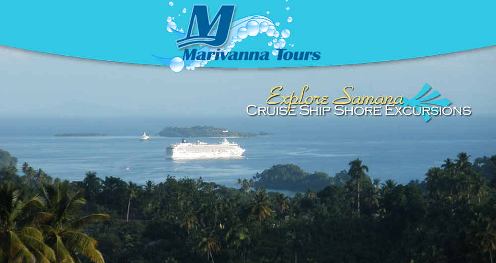 Samana Tours & Excursions all Over Samana Peninsula and Samana Bay... Shore Excursions from Port of Samana with Marivanna Tours... License Tour Operator located in the Town of Samana...